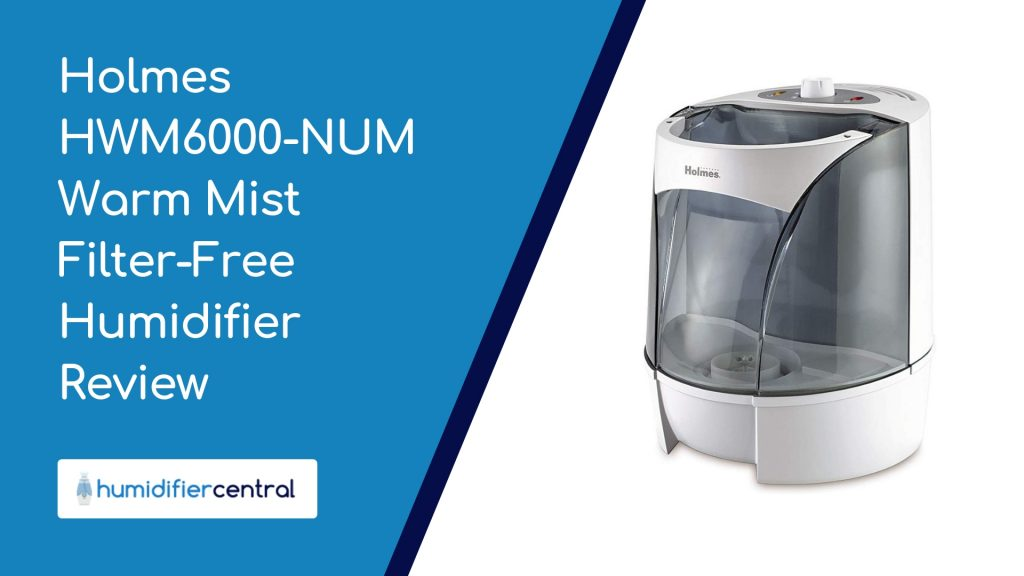 Holmes HWM6000-NUM Warm Mist Filter-Free Humidifier Review