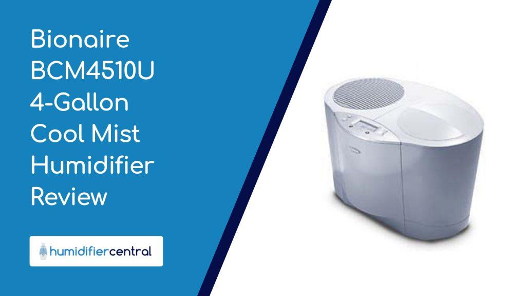 Bionaire BCM4510U 4-Gallon Cool Mist Humidifier Review