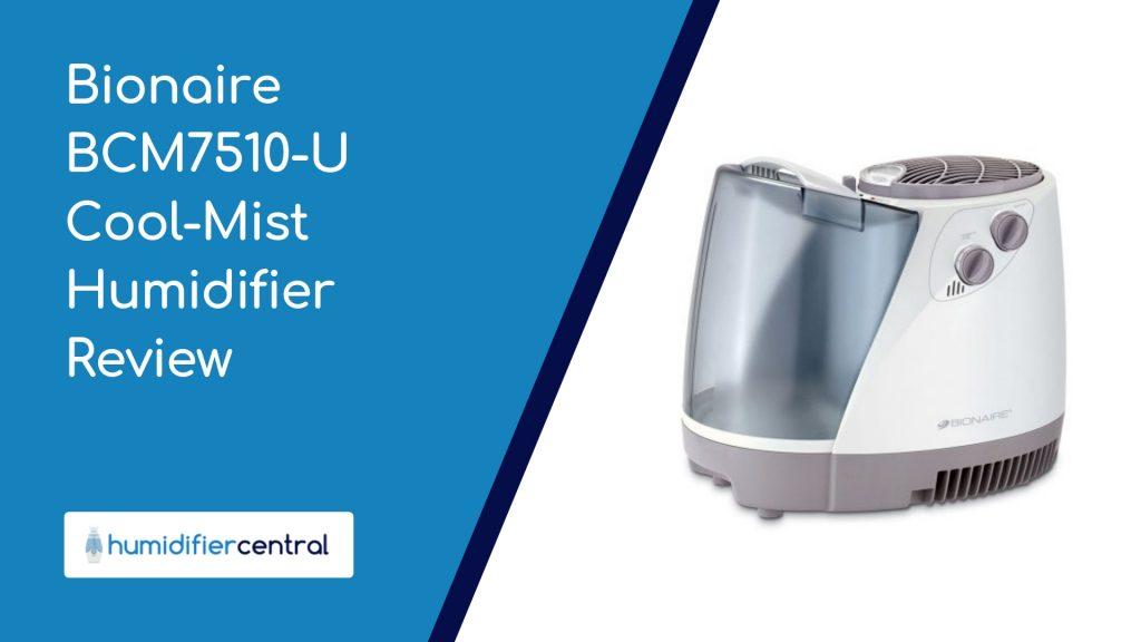 Bionaire BCM7510-U Cool-Mist Humidifier Review