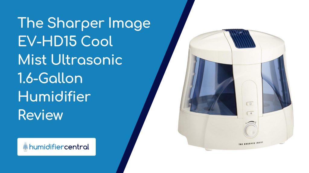 The Sharper Image EV-HD15 Cool Mist Ultrasonic 1.6-Gallon Humidifier Review