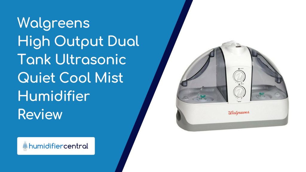 Walgreens High Output Dual Tank Ultrasonic Quiet Cool Mist Humidifier Review