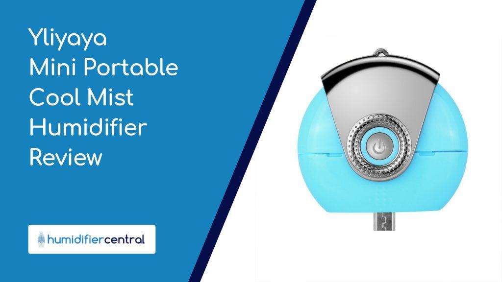 Yliyaya Mini Portable Cool Mist Humidifier Review
